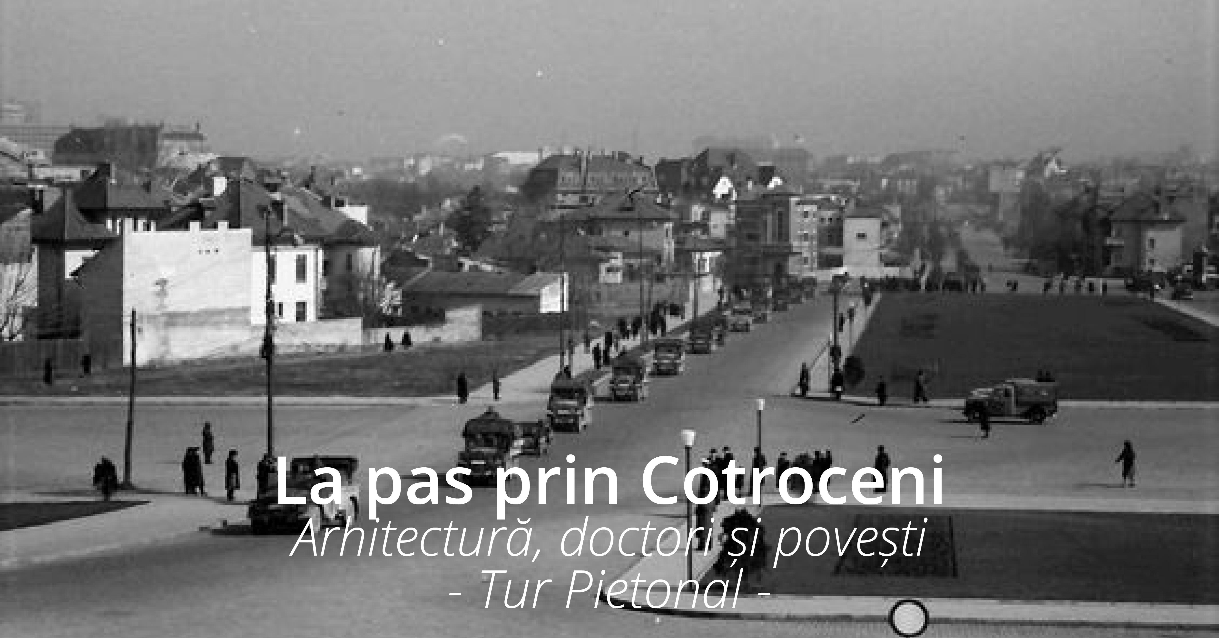 La Pas Prin Cotroceni: doctori, arhitectura si povesti
