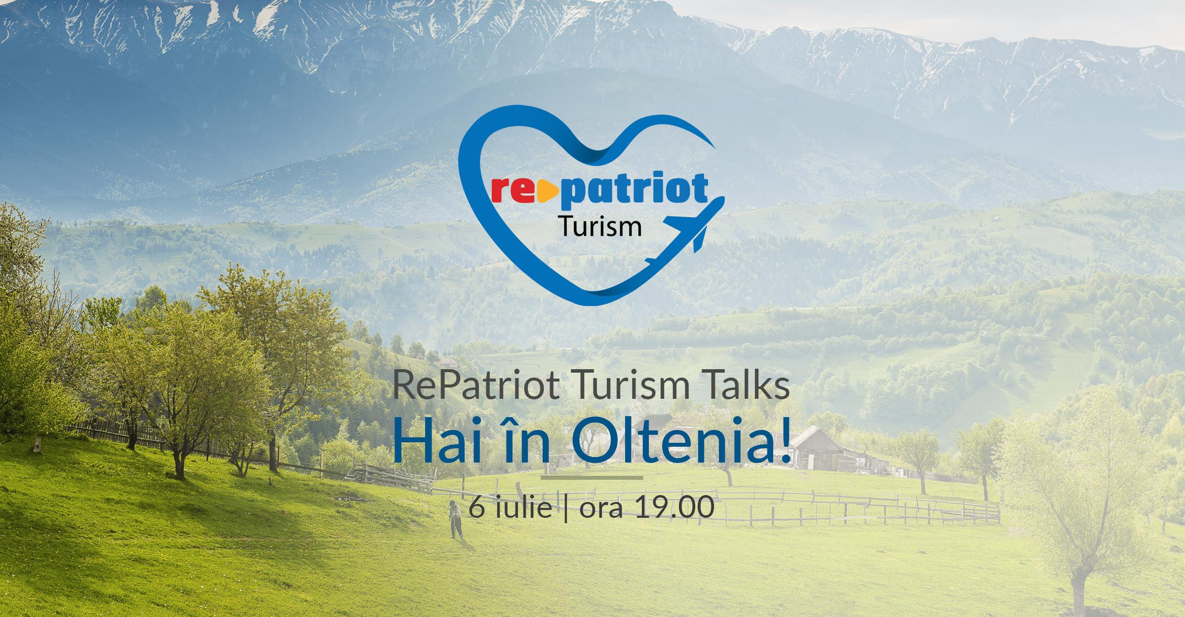 "RePatriot Turism Talks - ""Hai în Oltenia"""