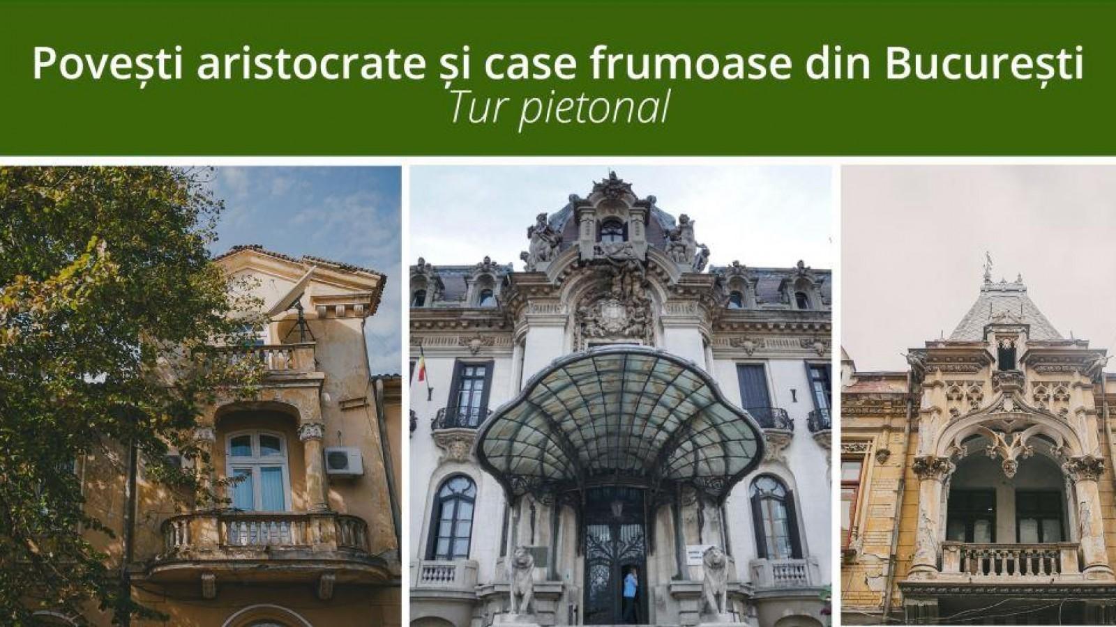 Poveşti aristocrate şi case frumoase din Bucureşti - tur pietonal